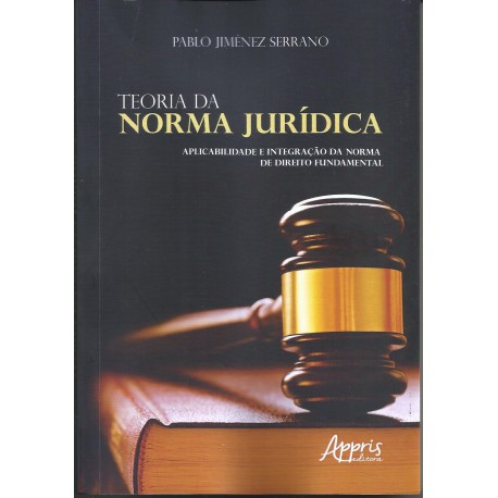 Teoria da norma jurídica: aplicabilidade e integração da norma de direito fundamental