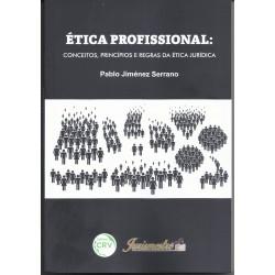 ÉTICA PROFISSIONAL: CONCEITOS, PRINCÍPIOS E REGRAS DA ÉTICA JURÍDICA