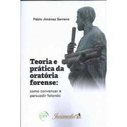 TEORIA E PRÁTICA DA ORATÓRIA FORENSE: COMO CONVENCER E PERSUADIR FALANDO