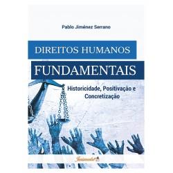 DIREITOS HUMANOS FUNDAMENTAIS: HISTORICIDADE, POSITIVAÇÃO E CONCRETIZAÇÃO