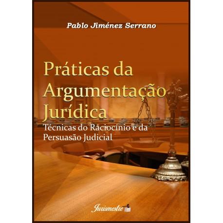 Práticas da argumentação jurídica: técnicas do raciocínio e da persuasão judicial